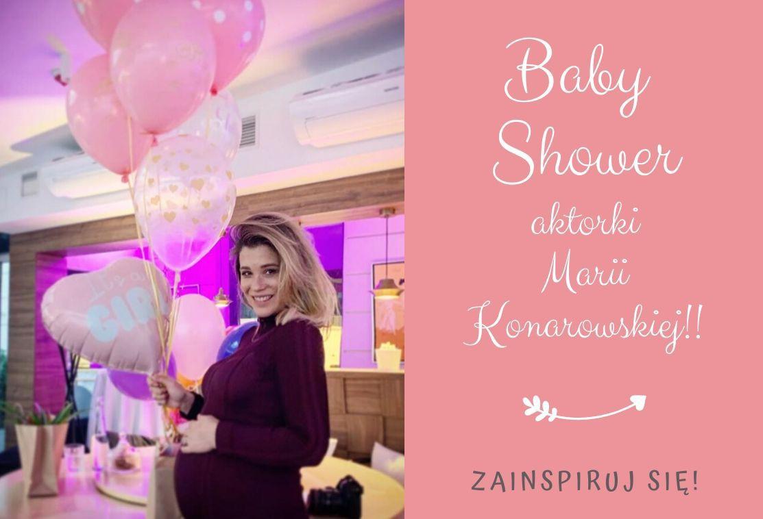 Zorganizuj swoje Baby Shower, tak jak aktorka Maria Konarowska!