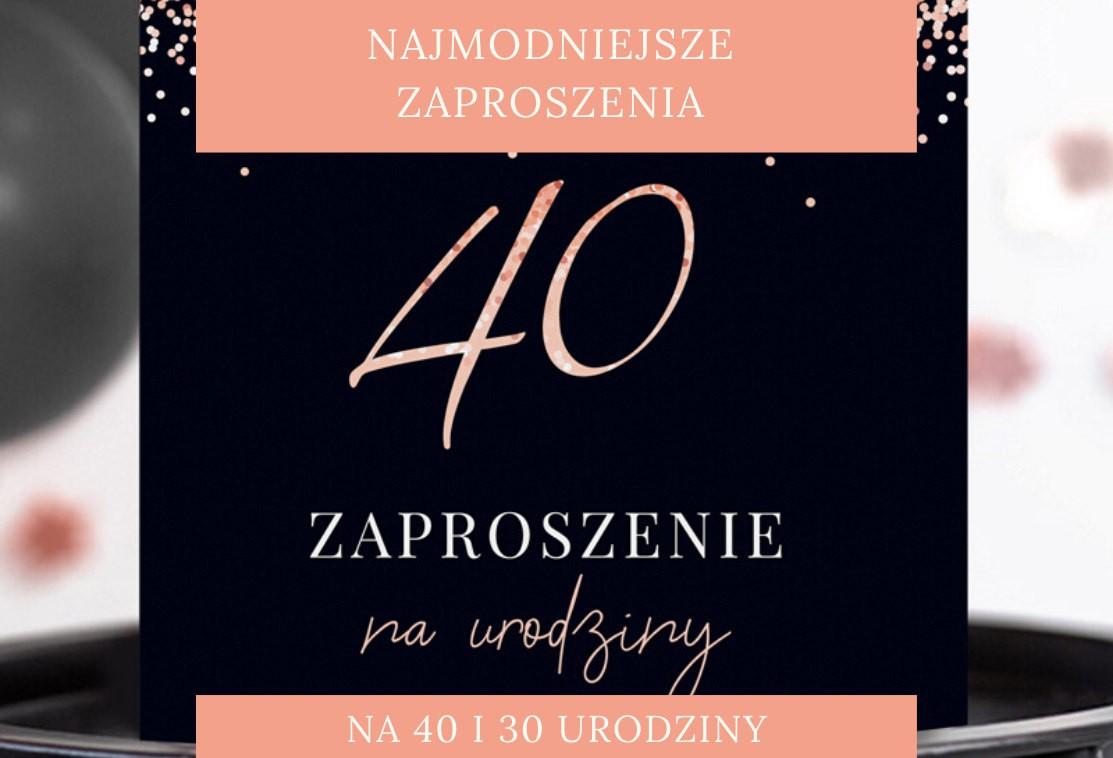 Najmodniejsze zaproszenia na 40 urodziny. Jak zaprosić gości na 30?